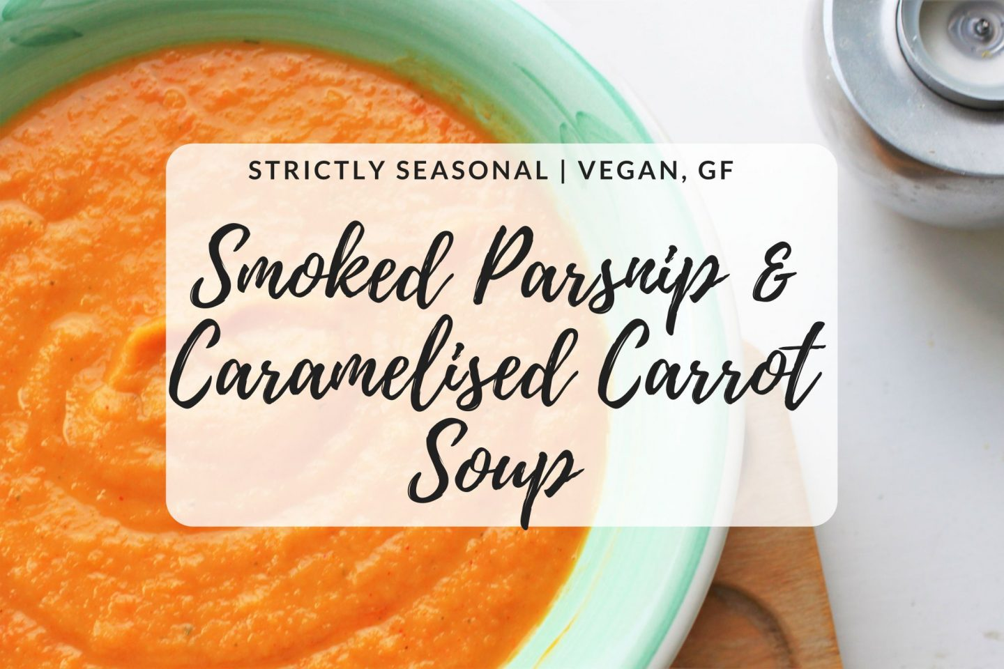 Smoked Parsnip & Caramelised Carrot Soup | Strictly Seasonal